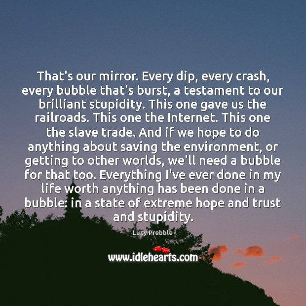 That's our mirror. Every dip, every crash, every bubble that's burst, a Image