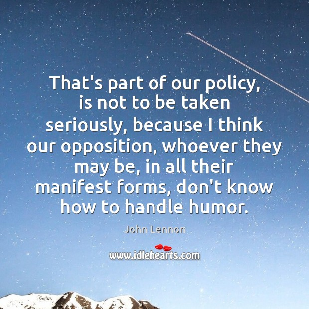Image, That's part of our policy, is not to be taken seriously, because