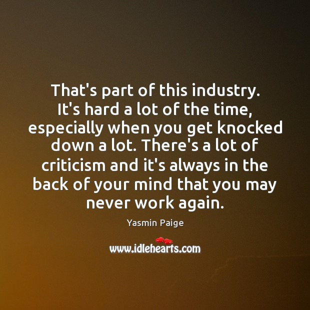 That's part of this industry. It's hard a lot of the time, Image
