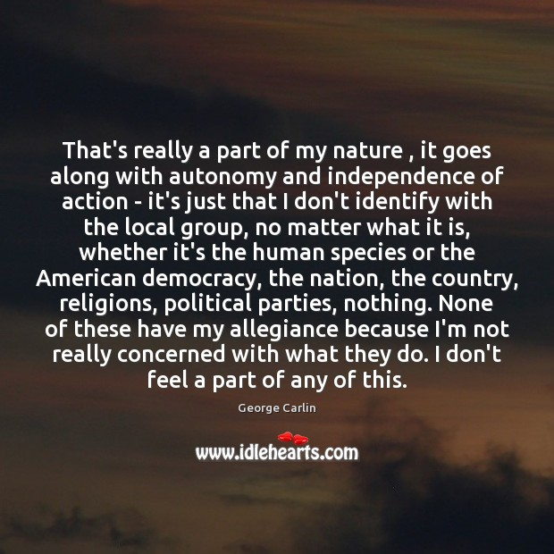 Image, That's really a part of my nature , it goes along with autonomy