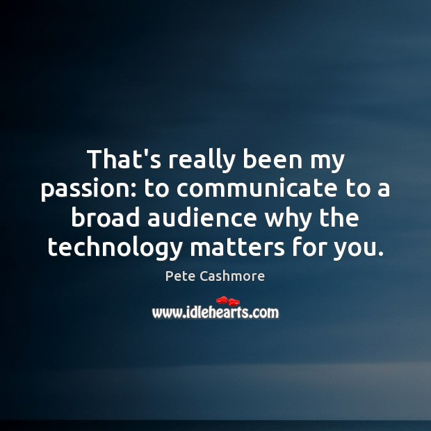 That's really been my passion: to communicate to a broad audience why Image