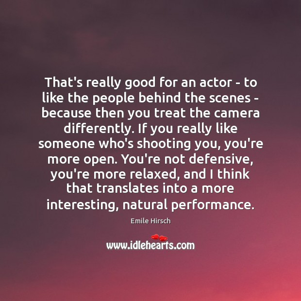 That's really good for an actor – to like the people behind Emile Hirsch Picture Quote
