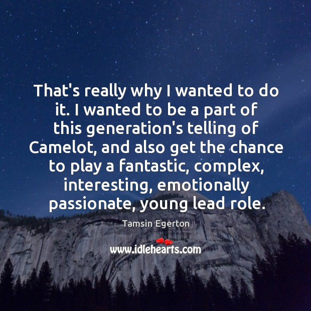 That's really why I wanted to do it. I wanted to be Tamsin Egerton Picture Quote