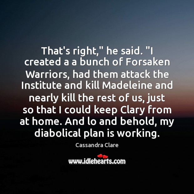 "That's right,"" he said. ""I created a a bunch of Forsaken Warriors, Cassandra Clare Picture Quote"