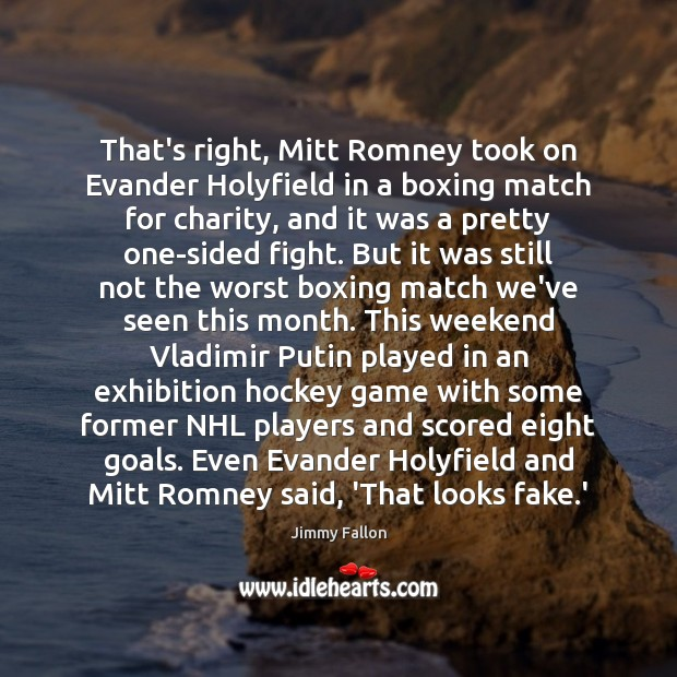 That's right, Mitt Romney took on Evander Holyfield in a boxing match Jimmy Fallon Picture Quote