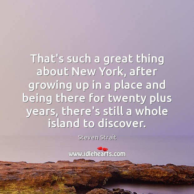 That's such a great thing about New York, after growing up in Image