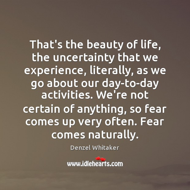 Image, That's the beauty of life, the uncertainty that we experience, literally, as