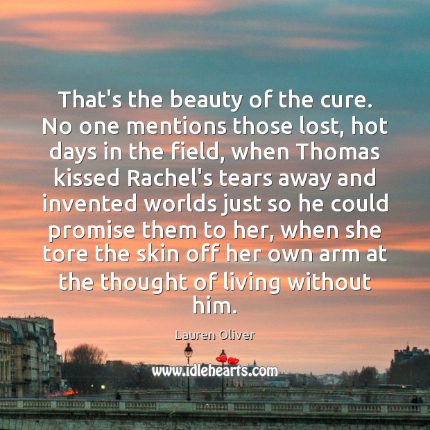 That's the beauty of the cure. No one mentions those lost, hot Lauren Oliver Picture Quote