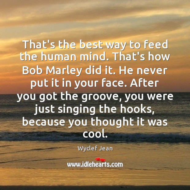 That's the best way to feed the human mind. That's how Bob Image