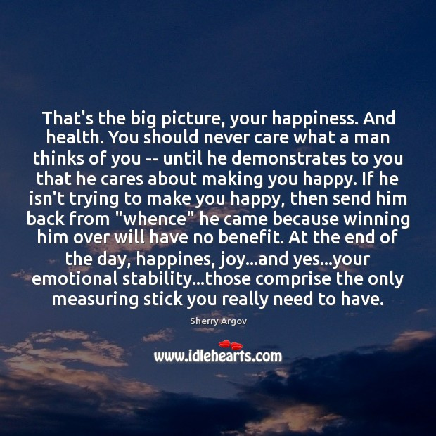 That's the big picture, your happiness. And health. You should never care Image