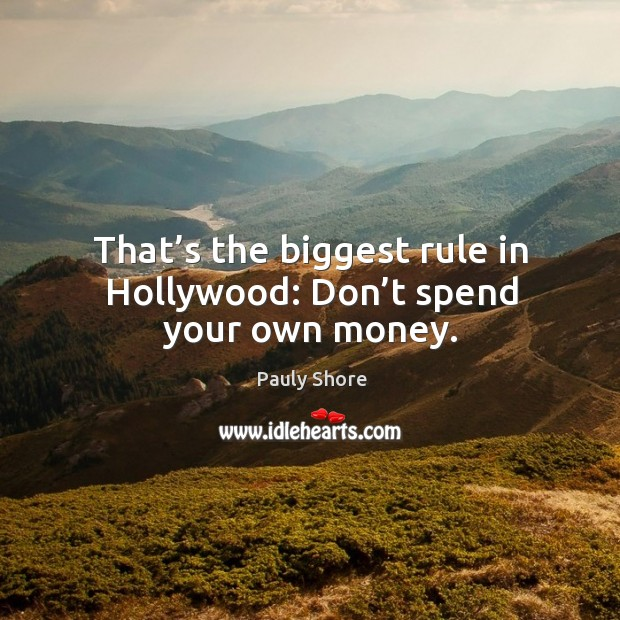 That's the biggest rule in hollywood: don't spend your own money. Image