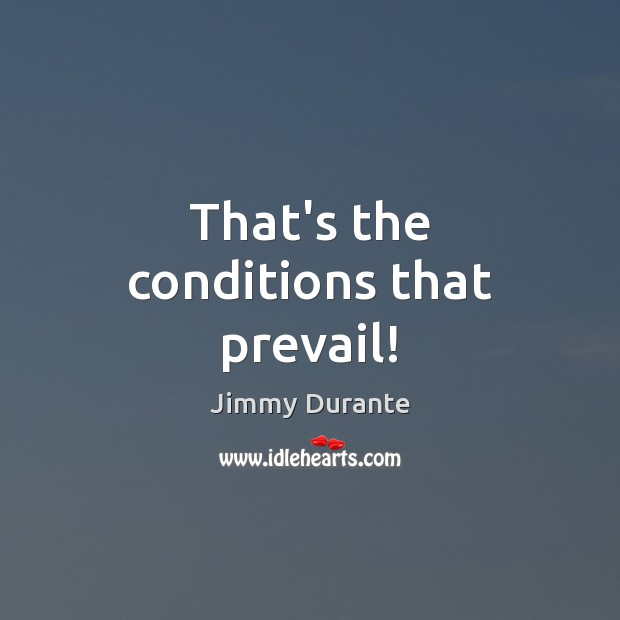 That's the conditions that prevail! Image