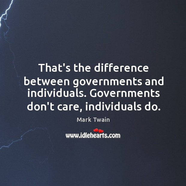 That's the difference between governments and individuals. Governments don't care, individuals do. Image