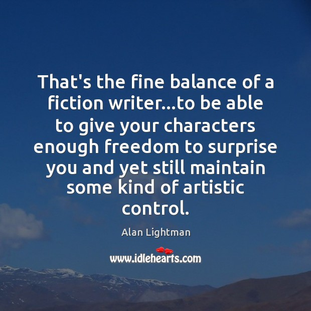 Image, That's the fine balance of a fiction writer…to be able to