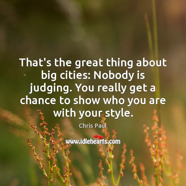That's the great thing about big cities: Nobody is judging. You really Image