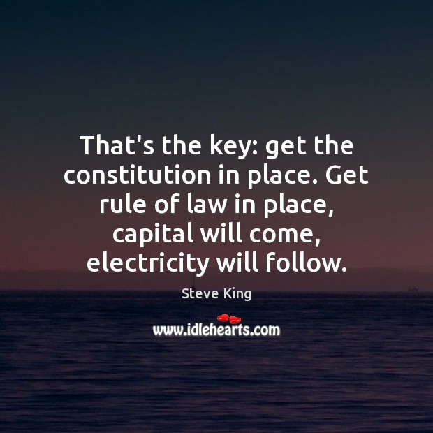 That's the key: get the constitution in place. Get rule of law Steve King Picture Quote