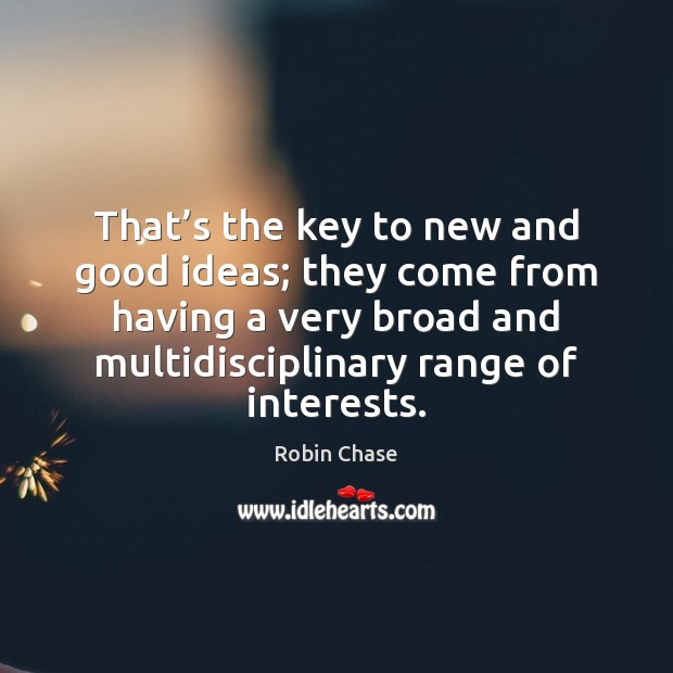 That's the key to new and good ideas; they come from Image