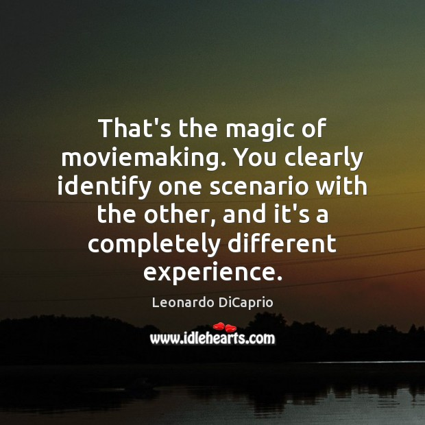 That's the magic of moviemaking. You clearly identify one scenario with the Leonardo DiCaprio Picture Quote