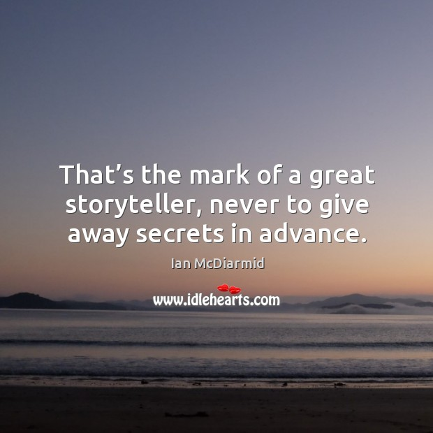 That's the mark of a great storyteller, never to give away secrets in advance. Image