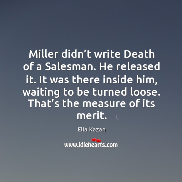 That's the measure of its merit. Elia Kazan Picture Quote