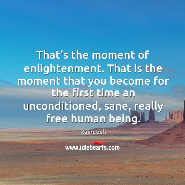 Image, That's the moment of enlightenment. That is the moment that you become