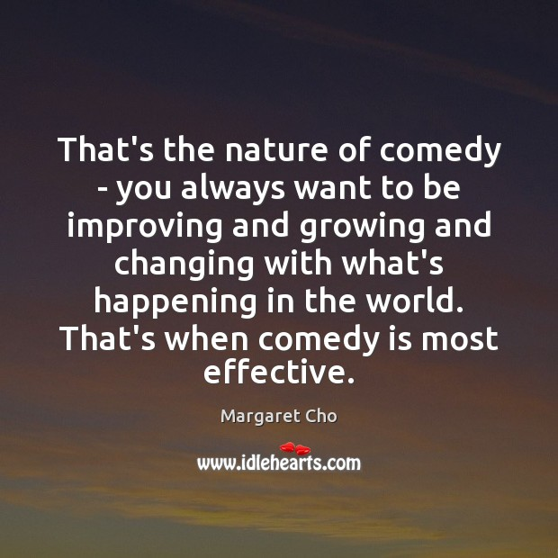 Image, That's the nature of comedy – you always want to be improving
