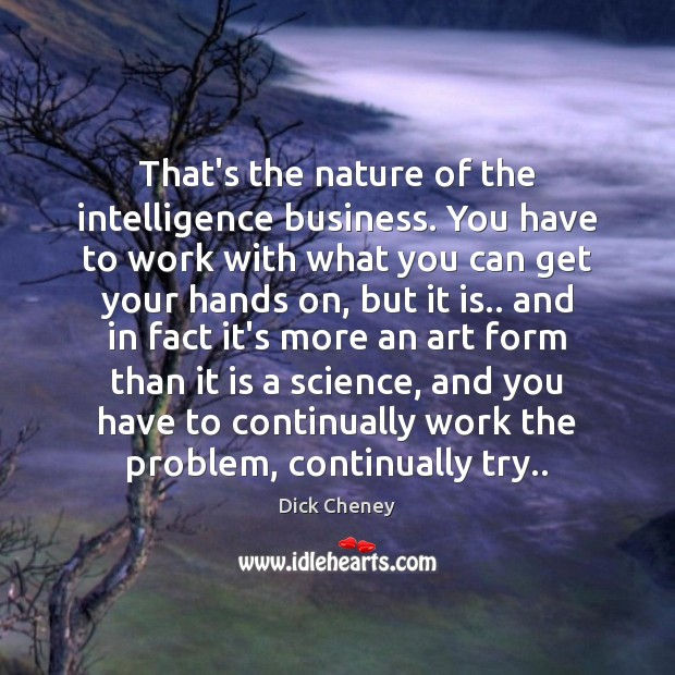 That's the nature of the intelligence business. You have to work with Image