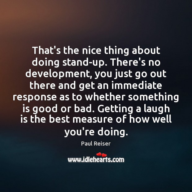 That's the nice thing about doing stand-up. There's no development, you just Paul Reiser Picture Quote