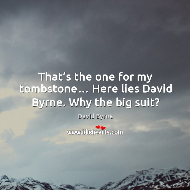 Image, That's the one for my tombstone… here lies david byrne. Why the big suit?