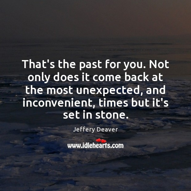 That's the past for you. Not only does it come back at Jeffery Deaver Picture Quote