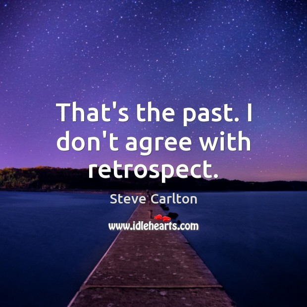 That's the past. I don't agree with retrospect. Image