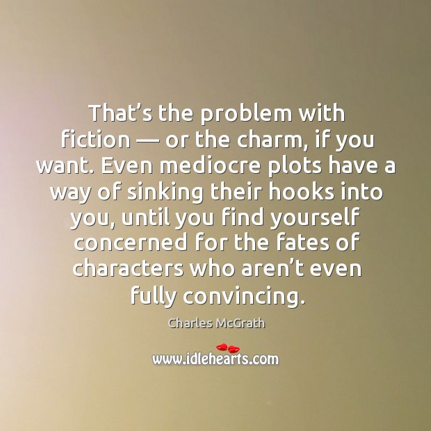 That's the problem with fiction — or the charm, if you want. Image