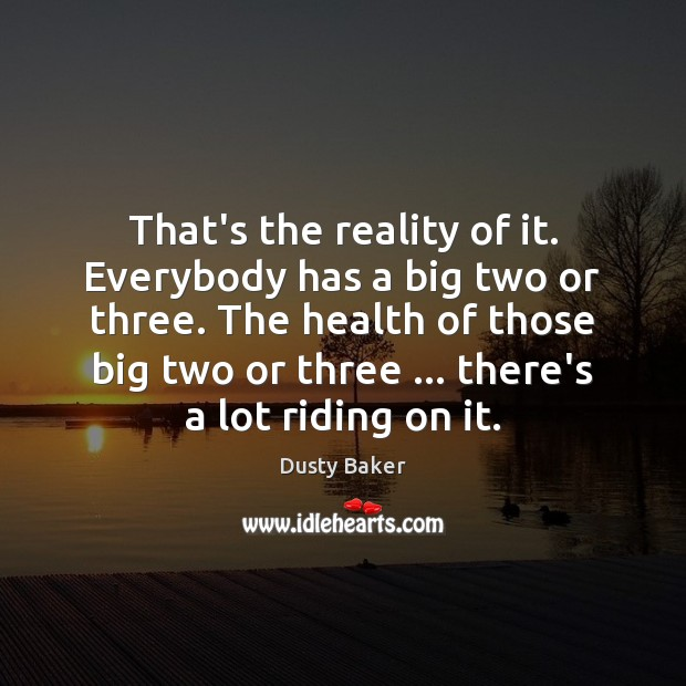 That's the reality of it. Everybody has a big two or three. Image