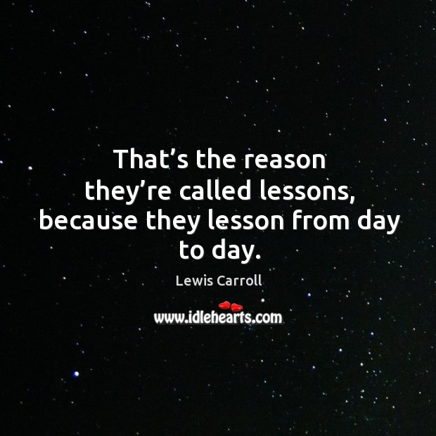 That's the reason they're called lessons, because they lesson from day to day. Image