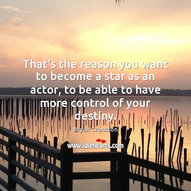 That's the reason you want to become a star as an actor, Image