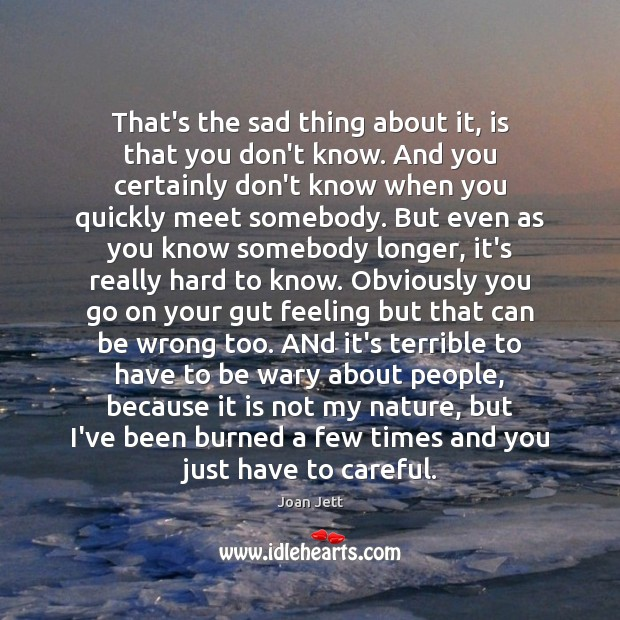 That's the sad thing about it, is that you don't know. And Image