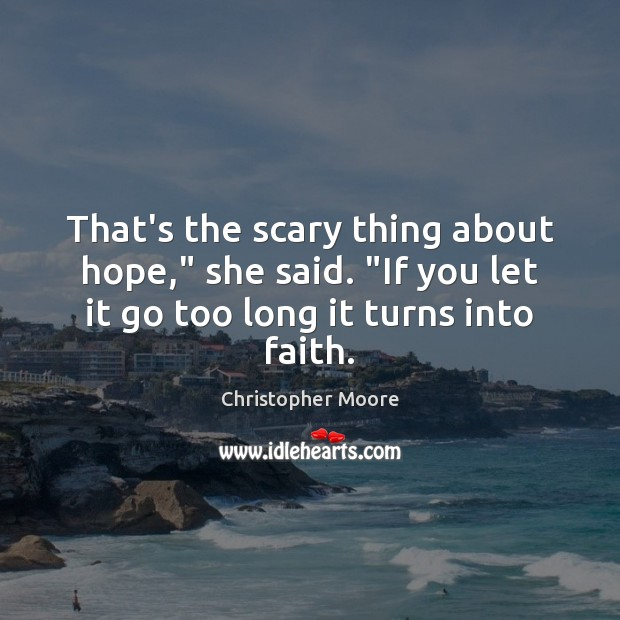 """That's the scary thing about hope,"""" she said. """"If you let it Christopher Moore Picture Quote"""
