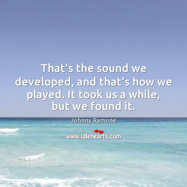 Image, That's the sound we developed, and that's how we played. It took