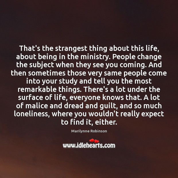 That's the strangest thing about this life, about being in the ministry. Marilynne Robinson Picture Quote