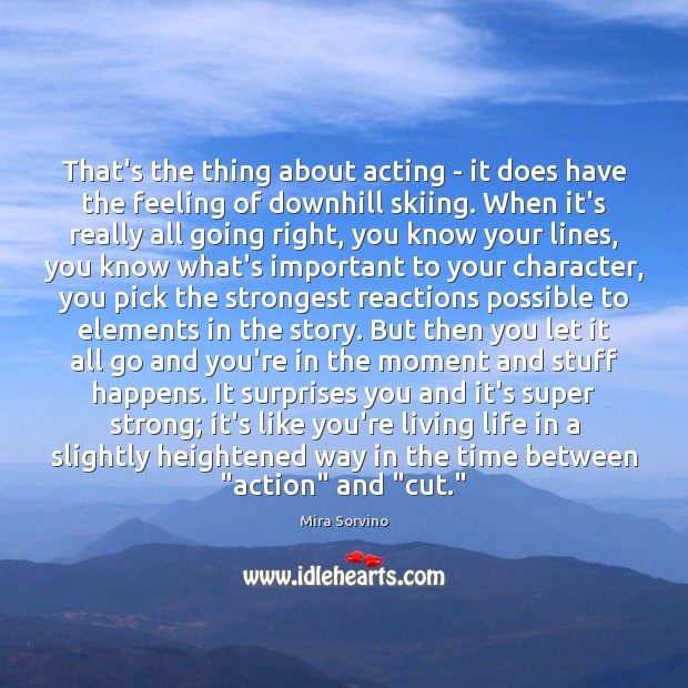 That's the thing about acting – it does have the feeling of Image