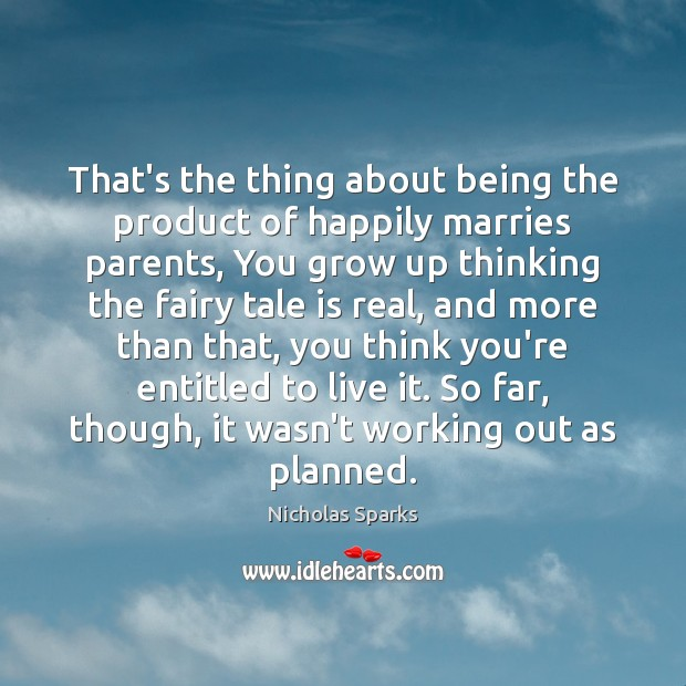 That's the thing about being the product of happily marries parents, You Image