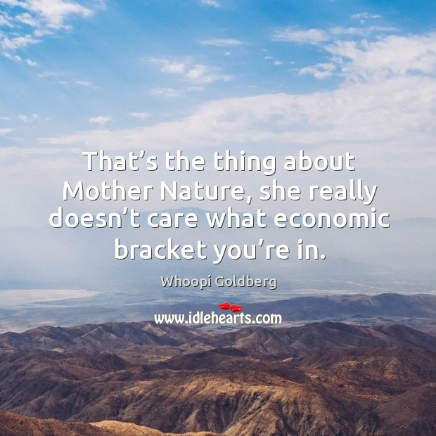 That's the thing about mother nature, she really doesn't care what economic bracket you're in. Image