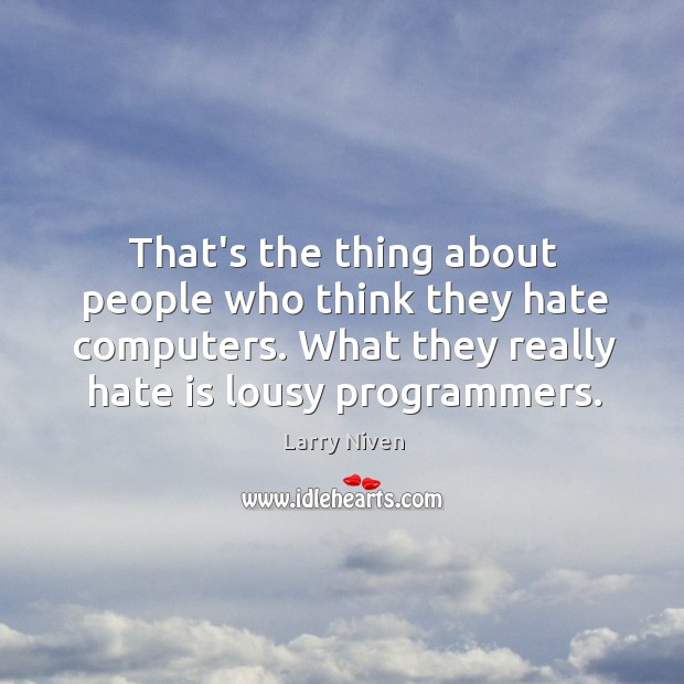That's the thing about people who think they hate computers. What they Image