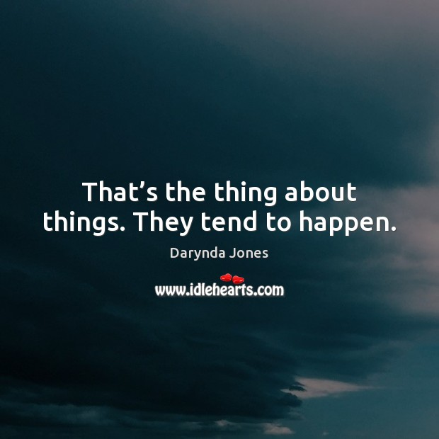 That's the thing about things. They tend to happen. Darynda Jones Picture Quote
