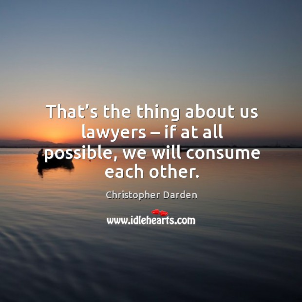 That's the thing about us lawyers – if at all possible, we will consume each other. Image