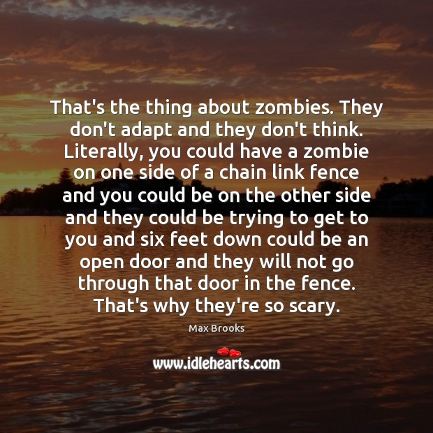That's the thing about zombies. They don't adapt and they don't think. Max Brooks Picture Quote