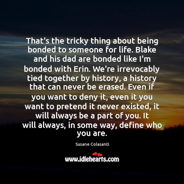 Susane Colasanti Picture Quote image saying: That's the tricky thing about being bonded to someone for life. Blake