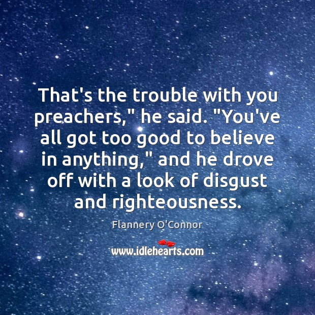 """Image, That's the trouble with you preachers,"""" he said. """"You've all got too"""