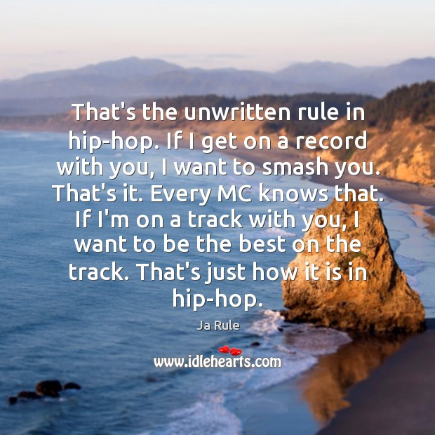 That's the unwritten rule in hip-hop. If I get on a record Ja Rule Picture Quote