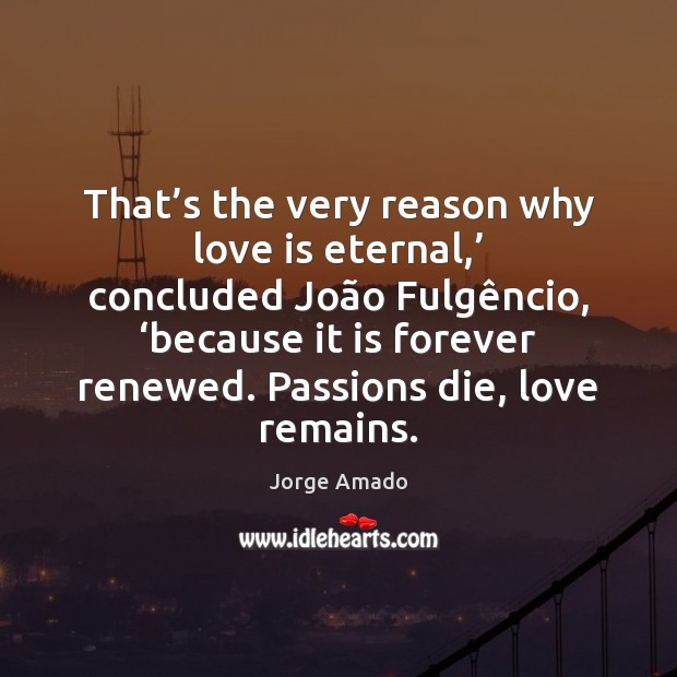 That's the very reason why love is eternal,' concluded João Image